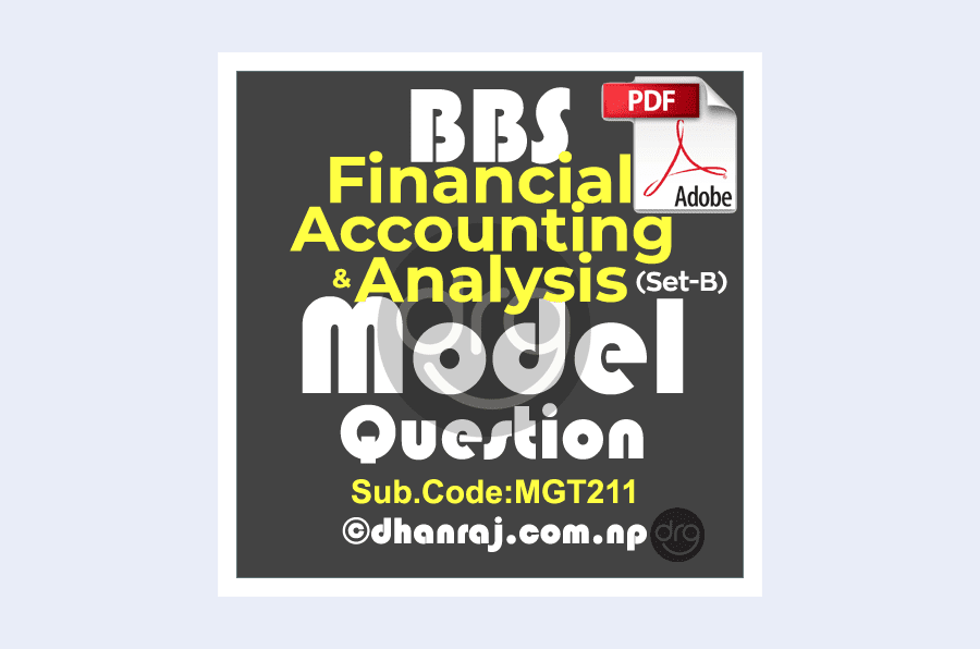 BBS-First-Year-Financial-Accounting-Analysis-MGT211-Model-Question-2020-TU-Set-B-Download-PDF