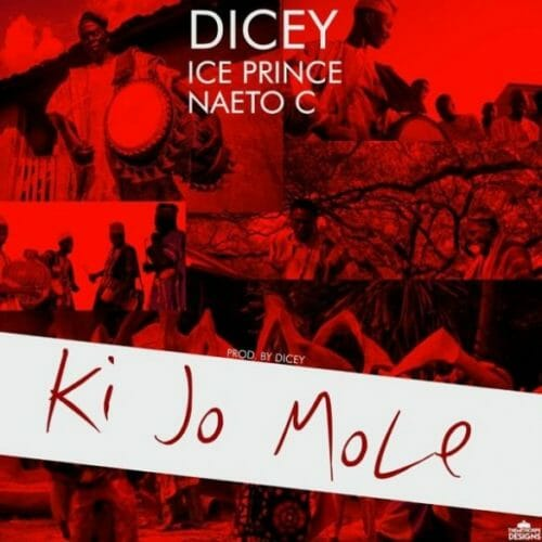 "[Music] Ice Prince x Naeto C x Dicey – ""Ki Jo Mole"""