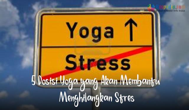 5 Posisi Yoga yang Akan Membantu Menghilangkan Stres