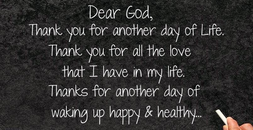 Dear God Thank You For Another Day Of Life Thank You For All The