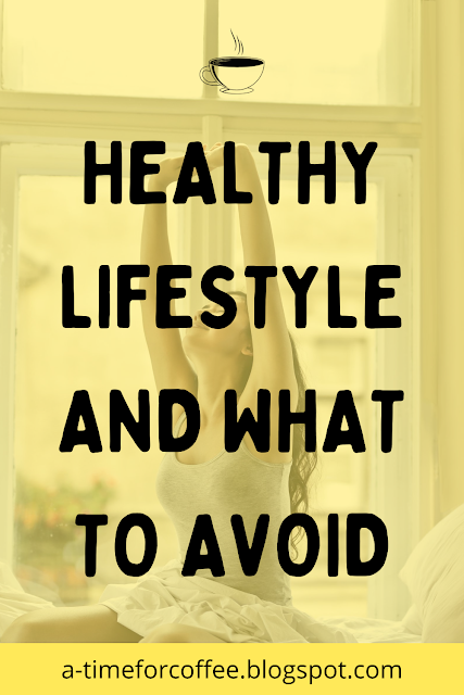 HEALTHY LIFESTYLE AND WHAT TO AVOID