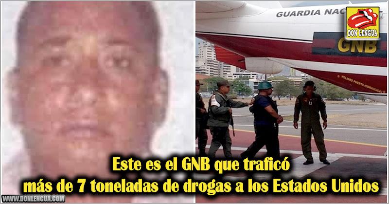 Este es el GNB que traficó más de 7 toneladas de drogas a los Estados Unidos