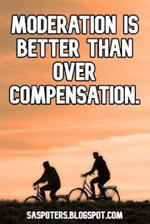 Moderation is better than over compensation.