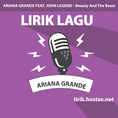 Lirik Lagu Beauty And The Beast - Ariana Grande Feat. John Legend - Lirik Lagu Barat