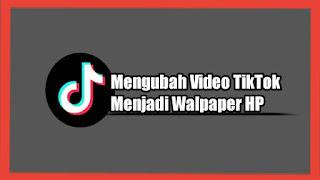 Cara Mengubah Video TikTok Jadi Walpaper HP