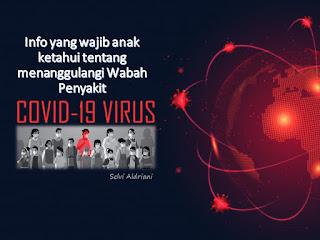 Info yang wajib anak ketahui tentang menanggulangi Wabah Penyakit Covid-19 Virus Corona