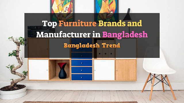 Top 10 Furniture Brands and Manufacturer in Bangladesh