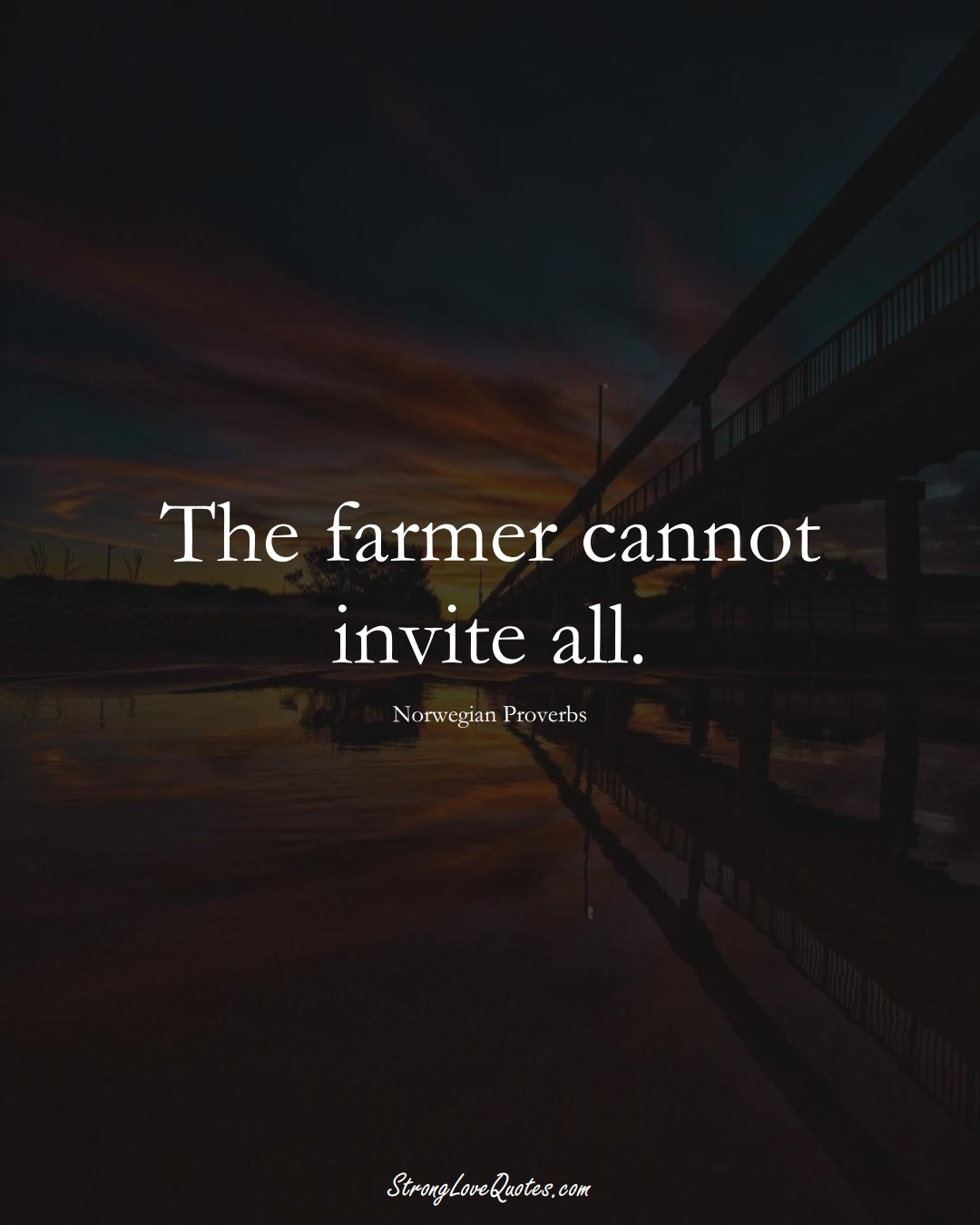 The farmer cannot invite all. (Norwegian Sayings);  #EuropeanSayings