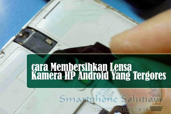 cara menghilangkan tabrakan di kamera hp android Cara Menghilangkan Goresan Di Kamera Hp Android
