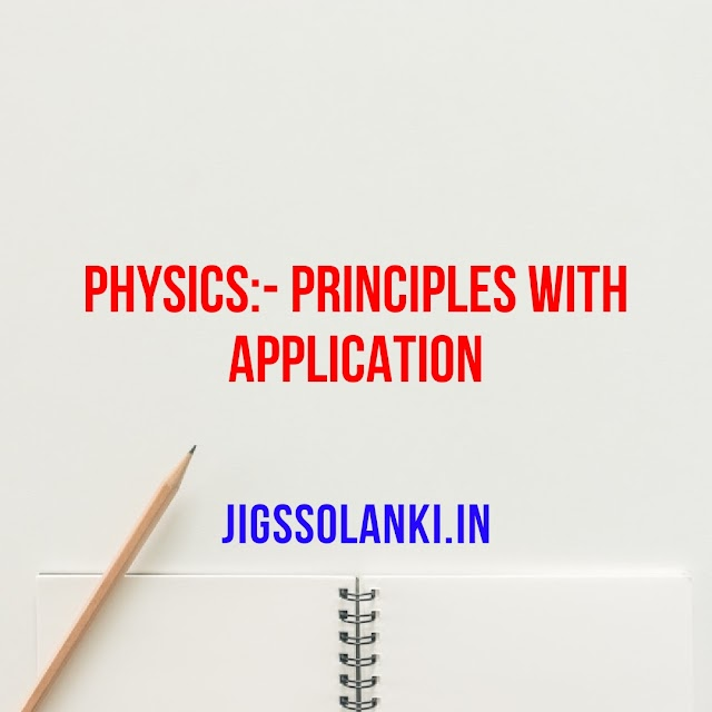 PHYSICS:- PRINCIPLES WITH APPLICATION