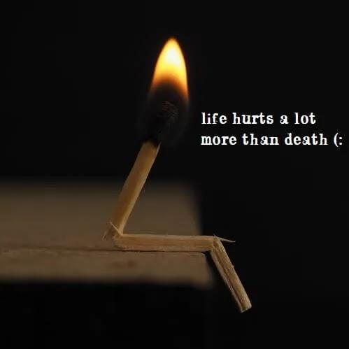 life hurts a lot more than death