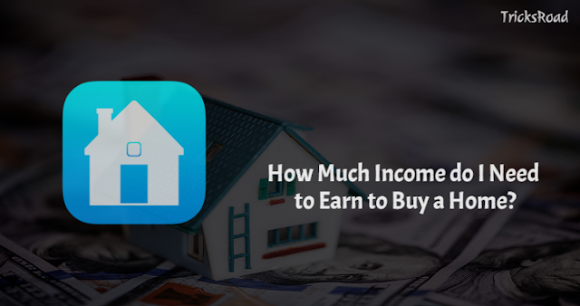 How Much Income do I Need to Earn to Buy a Home?