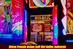 Sistem Pemula Dalam Judi Slot Online Indonesia