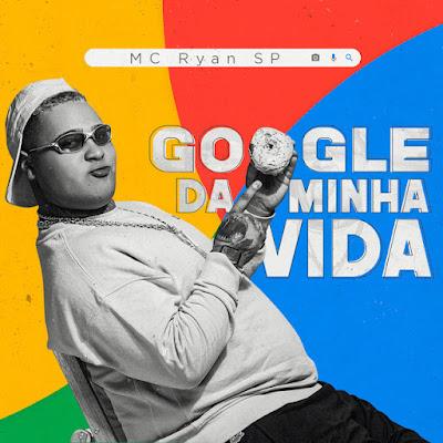 MC Ryan SP - Google Da Minha Vida [Download]