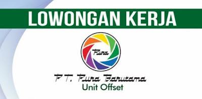 Lowongan Kudus terbaru PT Pura Barutama Unit Offset membuka loker Kudus untuk posisi FINISHING, dengan kualifikasi