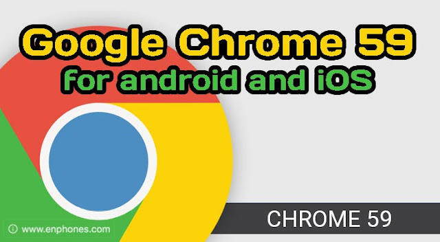 The latest Google Chrome app for Android and iPhone.