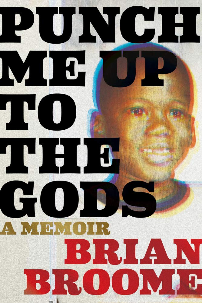 Punch Me Up to the Gods: A Memoir by Brian Broome