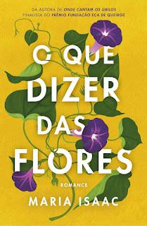 O Que Dizer das Flores, de Maria Isaac - Novidade Cultura Editora