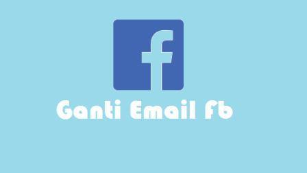 √ 2 Cara Mengganti Email Utama Facebook Lewat HP Android & PC