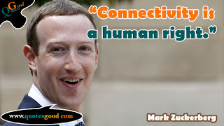 Mark Zuckerberg quote - Connectivity is a human right. quotesgood.com