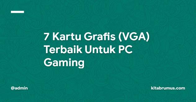 7 Kartu Grafis (VGA) Terbaik Untuk PC Gaming