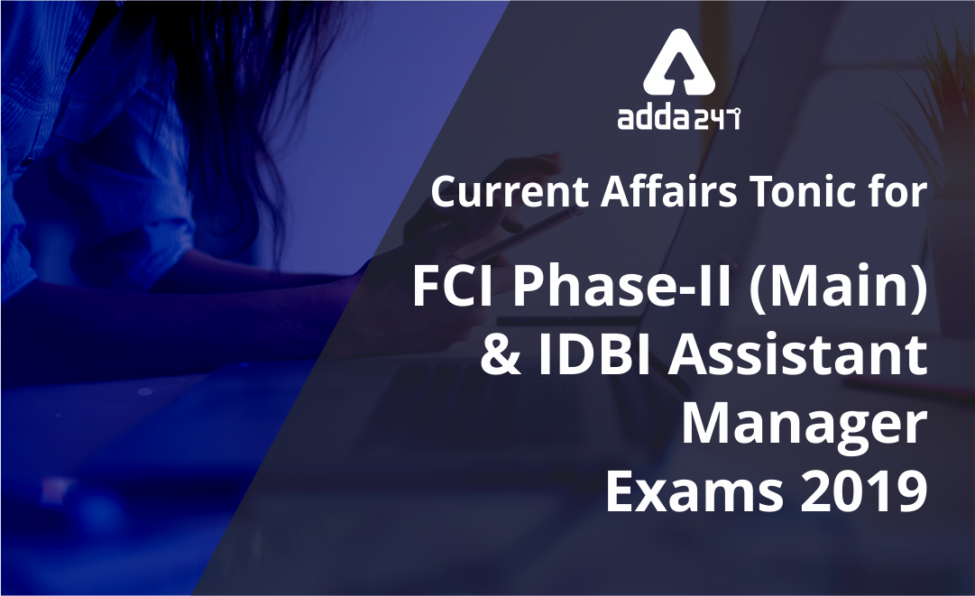 Current Affairs Tonic For FCI and IDBI Assistant Manager 2019: PDF