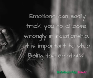 Emotions can easily trick you to choose wrongly in relationship, it is important to stop Being too emotional