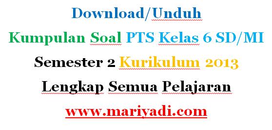 Download Kumpulan Soal PTS Kelas 6 SD/MI Semester 2 Kurikulum 2013 Lengkap Semua Pelajaran