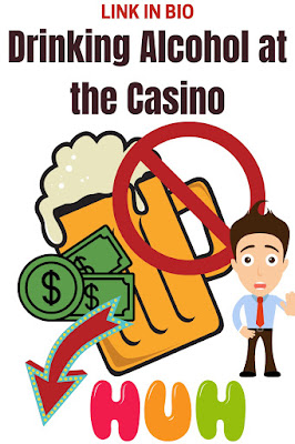Why Drinking Alcohol at the Casino is a Bad Idea