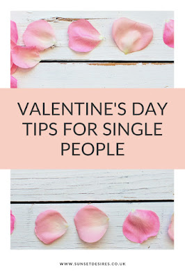 https://www.sunsetdesires.co.uk/2020/02/valentines-day-tips-for-single-people.html