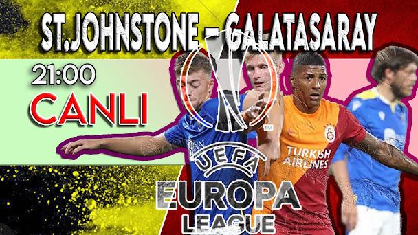 St.Johnstone – Galatasaray maçını canlı izle