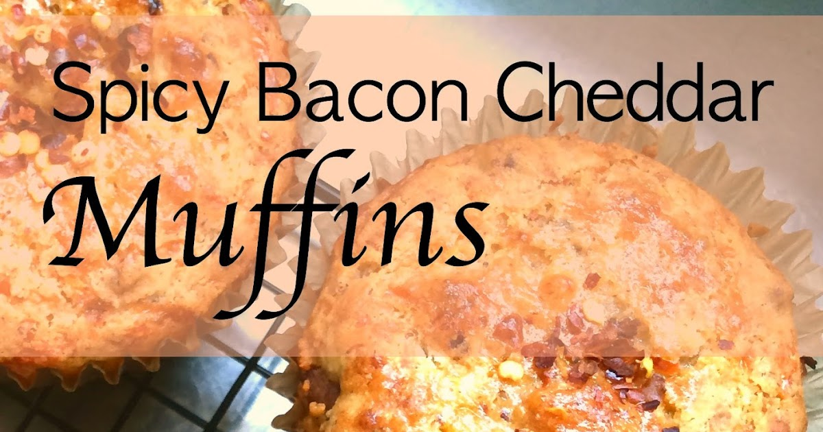 Heaven can wait : Spicy Bacon Cheddar Muffins