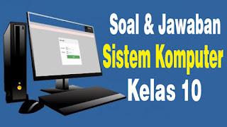 Soal dan Jawaban Sistem Komputer Kelas X  TKJ / 2