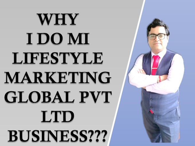 WHY I DO MI LIFESTYLE MARKETING GLOBAL PVT LTD BUSINESS???- Wealth Multiplication