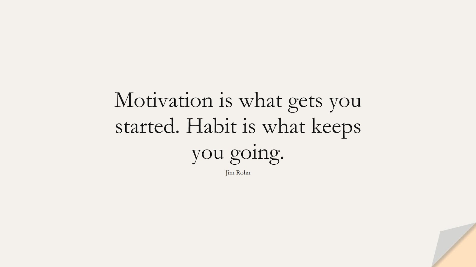 Motivation is what gets you started. Habit is what keeps you going. (Jim Rohn);  #EncouragingQuotes