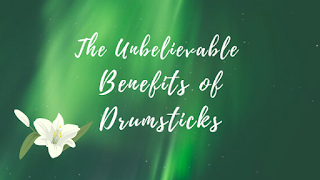 The Unbelievable Benefits of Drumsticks