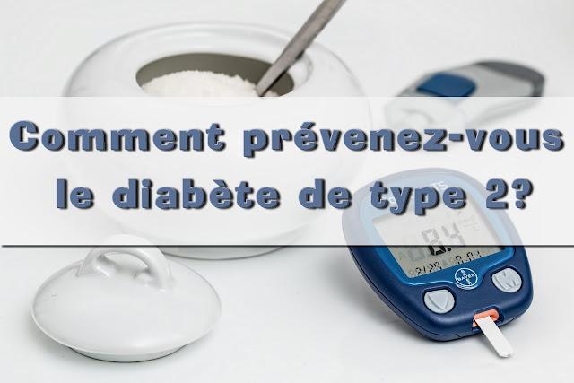 Comment prévenez-vous le diabète de type 2?