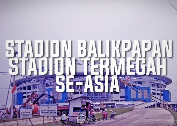 Pembangunan Stadion Sepak Bola Terbaik Dan Termegah Di Asia