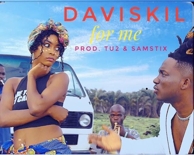 MUSIC: Daviskil - For Me (Prod. Tu2 & Samstix) | @realdaviskil
