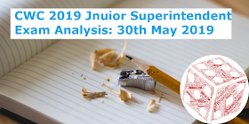 CWC 2019 Jnuior Superintendent Prelims Exam Analysis & Questions Asked: 30th May 2019