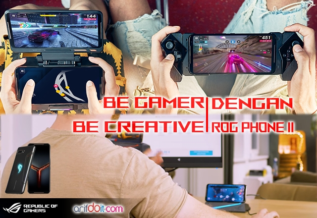 Be Gamer - Be Creative Dengan ROG Phone II
