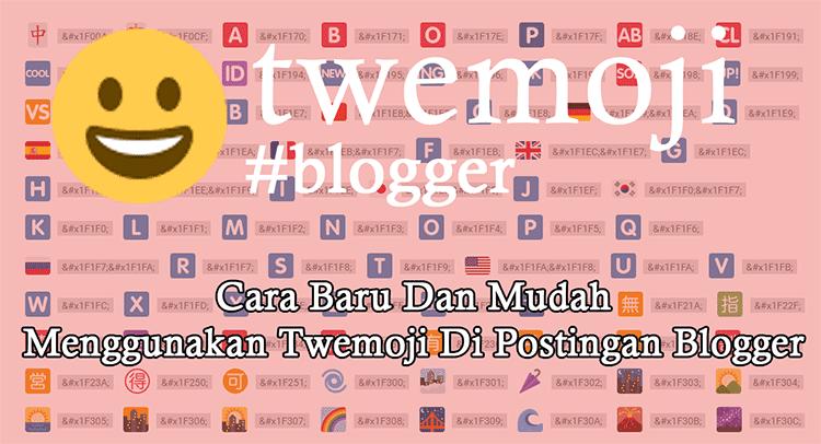 Cara Baru Dan Mudah Menggunakan Twemoji Di Postingan Blogger