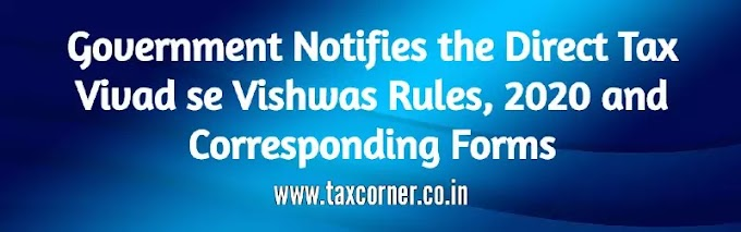 Government Notifies the Direct Tax Vivad se Vishwas Rules, 2020 and Corresponding Form