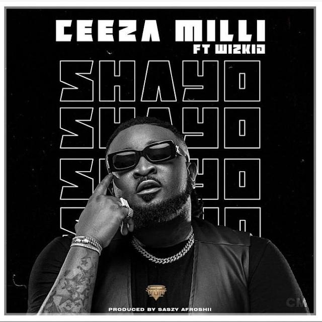 Music Ceeza Milli Ft. Wizkid – Shayo