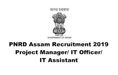 PNRD Assam- Project Manager/ IT Officer/ IT Assistant Recruitment. Online Apply. Last Date:18.03.2019