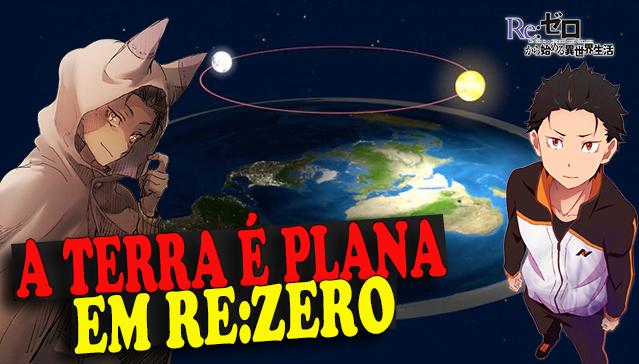 A TERRA É PLANA EM RE:ZERO - Curiosidades Re:Zero