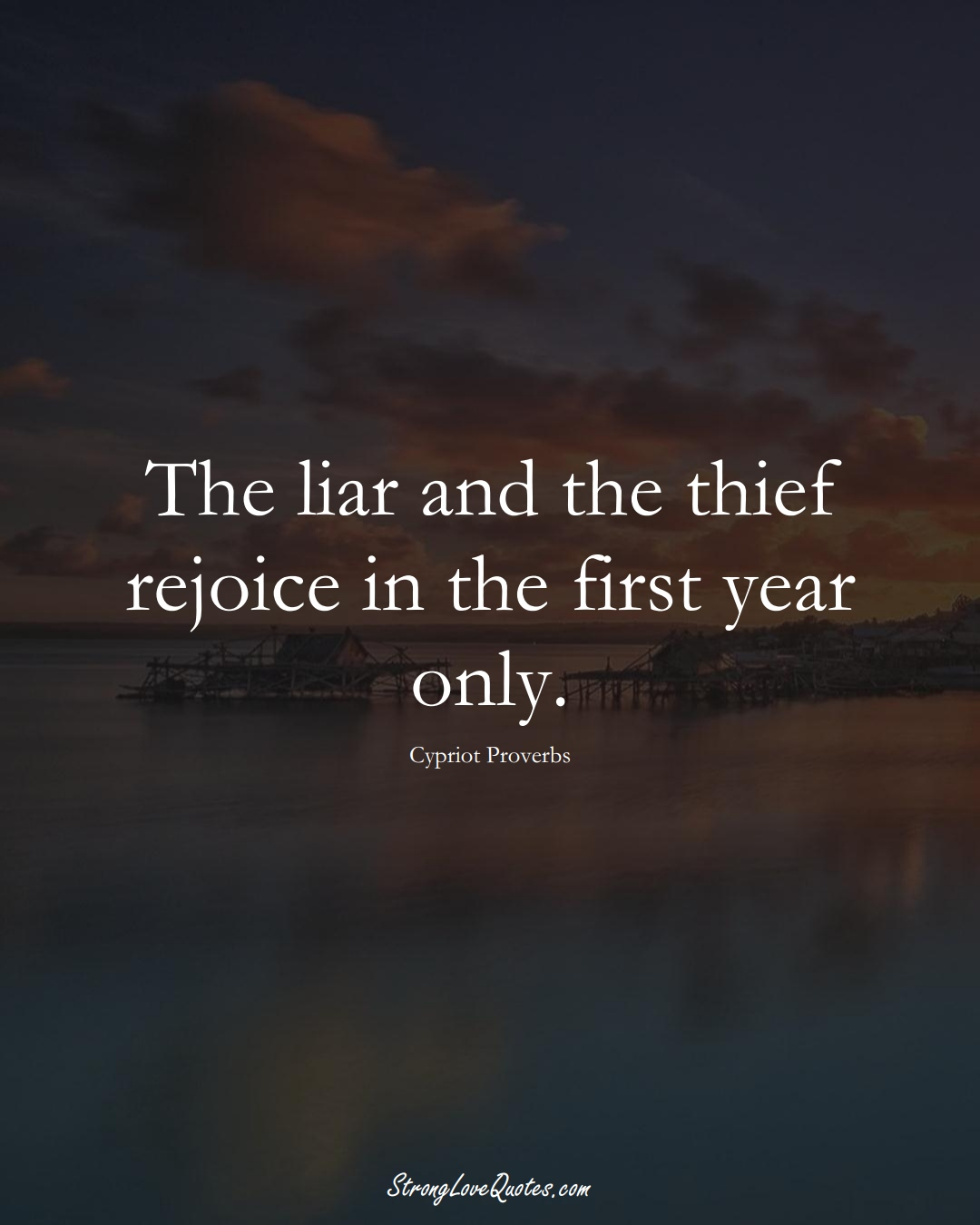 The liar and the thief rejoice in the first year only. (Cypriot Sayings);  #MiddleEasternSayings