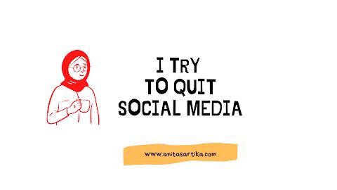 I try to quit social media