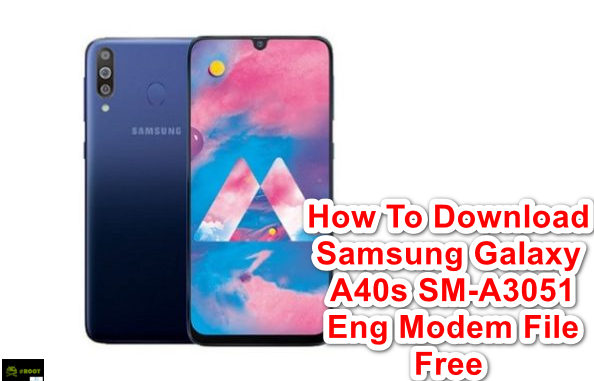 How To Download Samsung Galaxy A40s SM-A3051 Eng Modem File Free