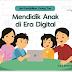 Review Buku Mendidik Anak di Era Digital - Anne Gacia dkk Kemdibud RI
